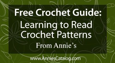 Free Crochet Guide From Annie's: Learning to Read Crochet Patterns. Get the guide here: http://www.anniescatalog.com/crochet/content.html?content_id=651&type_id=S&scat_id=3