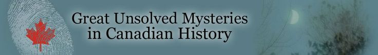 """CanadianMysteries.ca: The """"Great Unsolved Mysteries in Canadian History"""" project provides engaging, high-quality materials to schools and universities for the teaching of historical methods and Canadian History."""