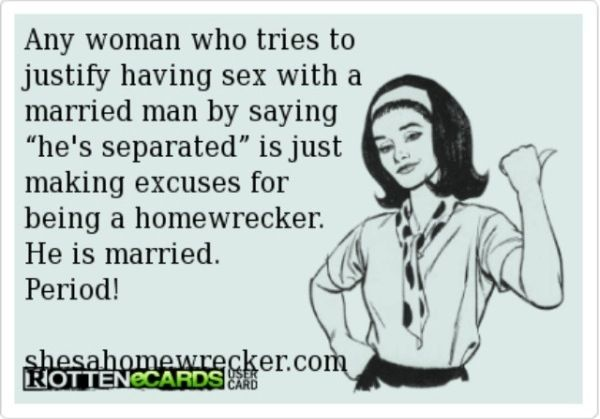 """Any woman who tries to justify having sex with a married man by saying """"he's separated"""" is just making excuses for being a homewrecker. He is MARRIED! PERIOD!"""