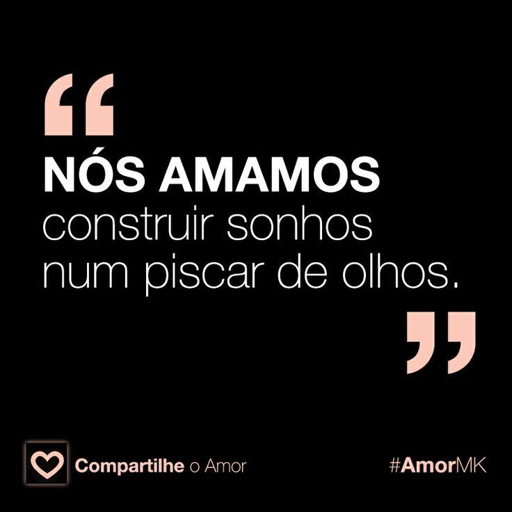 Nunca deixamos de sonhar, assim como você. #AmorMK