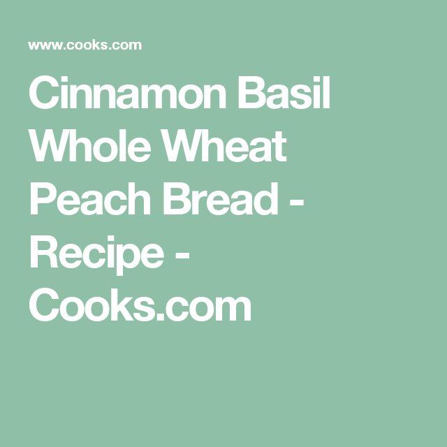 Cinnamon Basil Whole Wheat Peach Bread - Recipe - Cooks.com