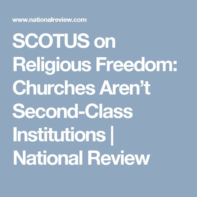SCOTUS on Religious Freedom: Churches Aren't Second-Class Institutions   National Review