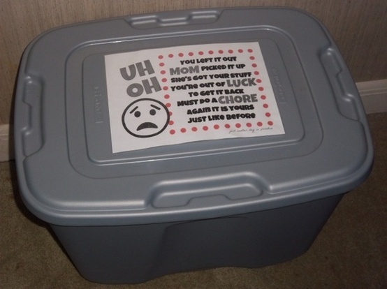 The Uh Oh Bucket -  You left it out, I picked it up.  Ive got your stuff , youre out of luck! To get it back must do a chore, and again it is yours just like before!  (Love it!) Oh my I should have done this along time ago