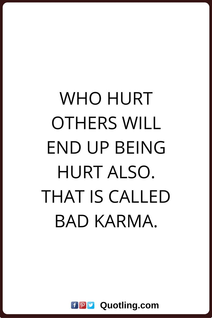 karma quotes Who hurt others will end up being hurt also. That is called bad karma.                                                                                                                                                                                 More