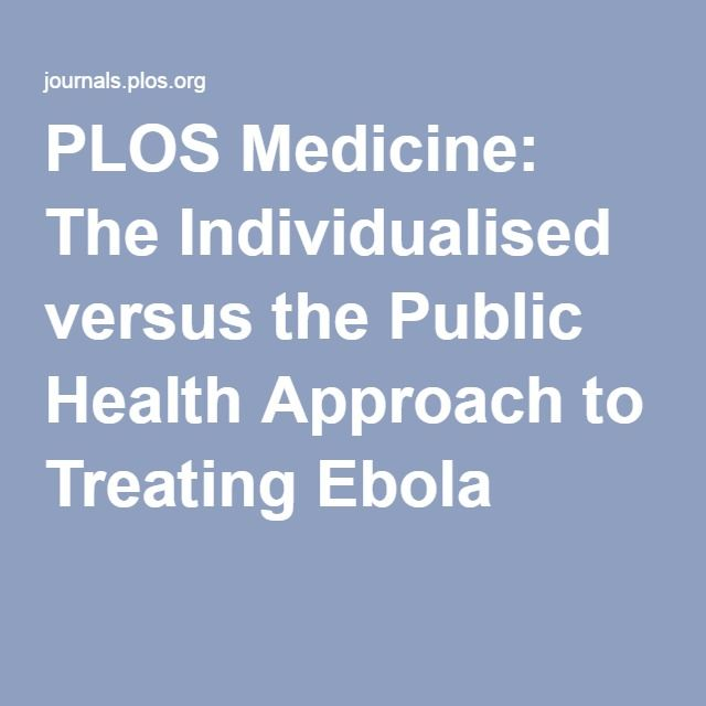 PLOS Medicine: The Individualised versus the Public Health Approach to Treating Ebola
