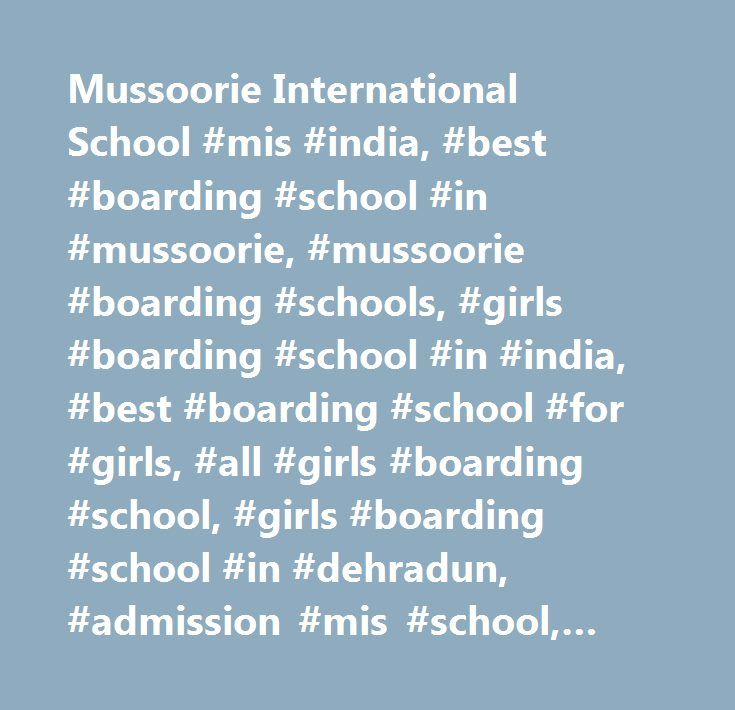 Mussoorie International School #mis #india, #best #boarding #school #in #mussoorie, #mussoorie #boarding #schools, #girls #boarding #school #in #india, #best #boarding #school #for #girls, #all #girls #boarding #school, #girls #boarding #school #in #dehradun, #admission #mis #school, #leading #boarding #school #for #girls, #residential #boarding #schools #for #girls, #international #schools #in #mussoorie, #top #icse #school #in #mussoorie, #girls #boarding #school #in #uttarakhand, #igcse…
