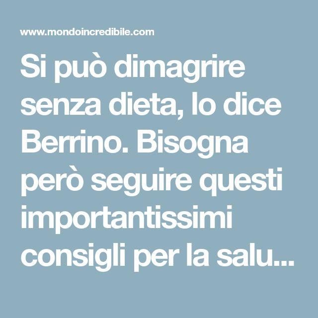 Si può dimagrire senza dieta, lo dice Berrino. Bisogna però seguire questi importantissimi consigli per la salute!