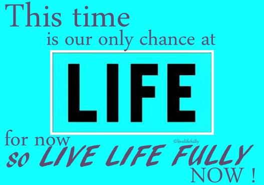 ☺ Live Life Fully ☺ Every moment of the day