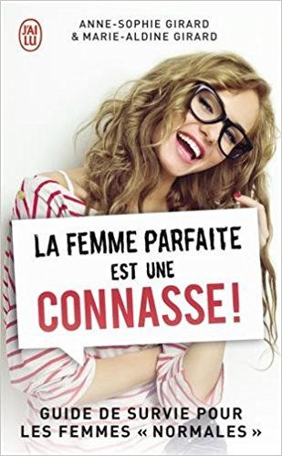 Amazon.fr - La femme parfaite est une connasse ! - Anne-Sophie Girard et Marie-Aldine Girard - Livres