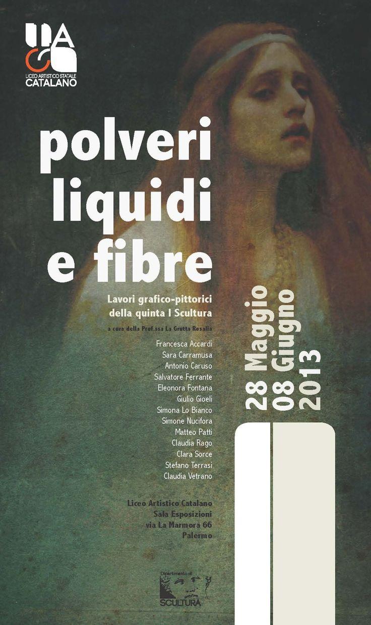Locandina della Mostra Polveri, liquidi e fibre. Maggio-Giugno 2013. A cura dei Proff. La Grutta e Reina