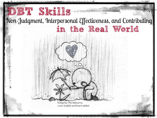 Practicing Non-Judgment, Interpersonal Effectiveness, and Contributing ...