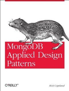 MongoDB Applied Design Patterns by Rick Copeland. $24.99. Publication: March 25, 2013. Publisher: O'Reilly Media (March 25, 2013). Author: Rick Copeland