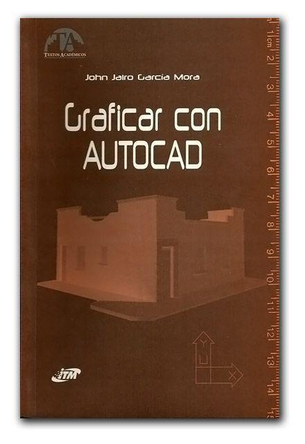 Graficar con Autocad  http://www.librosyeditores.com/tiendalemoine/sistemas-de-informacion/885-graficar-con-autocad.html  Editores y distribuidores