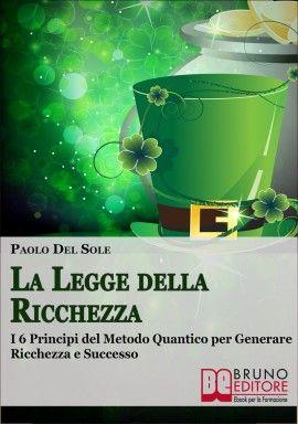 La Legge della Ricchezza I 6 Principi del Metodo Quantico per Generare Ricchezza e Successo #Ebook di Paolo del Sole