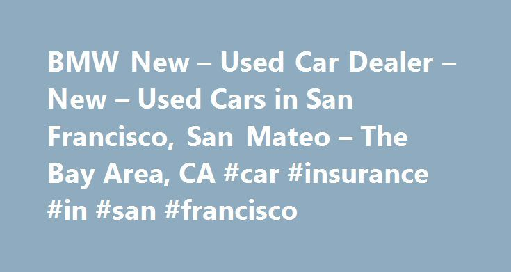 BMW New – Used Car Dealer – New – Used Cars in San Francisco, San Mateo – The Bay Area, CA #car #insurance #in #san #francisco http://miami.remmont.com/bmw-new-used-car-dealer-new-used-cars-in-san-francisco-san-mateo-the-bay-area-ca-car-insurance-in-san-francisco/  # Peter Pan BMW Welcome to Peter Pan BMW. As a proud member of Penske Automotive Group, we are dedicated to serving all of your automotive needs and providing the best customer experience possible. Peter Pan BMW is your local BMW…
