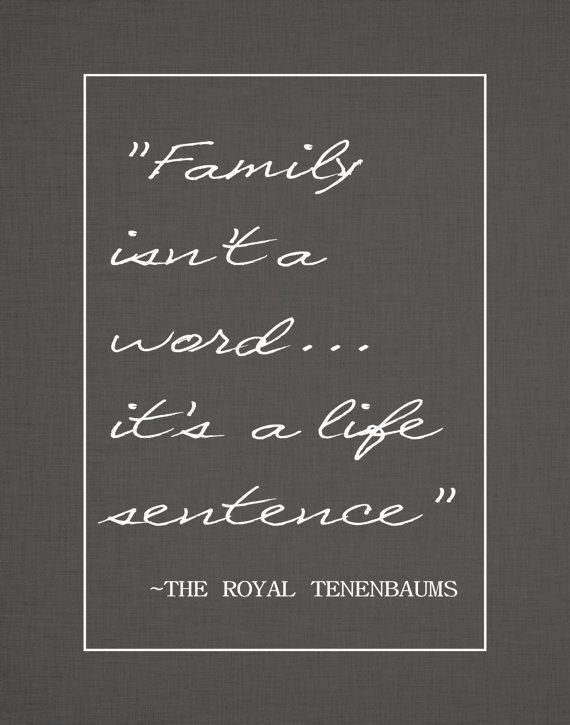 Original art print. Family isnt a word its a life sentence Popular movie quote from the Royal Tenenbaums. Black linen textured digital