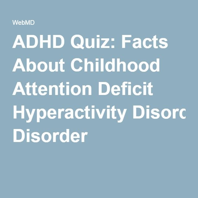 ADHD Quiz: Facts About Childhood Attention Deficit Hyperactivity Disorder