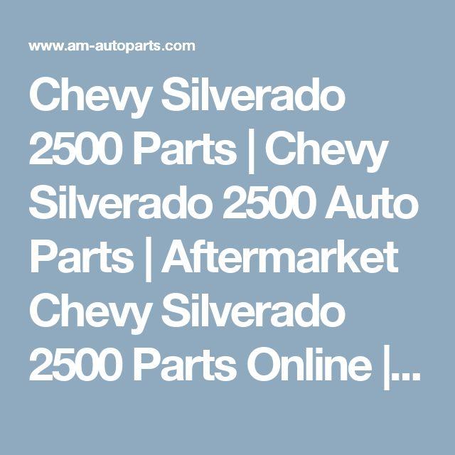 Chevy Silverado 2500 Parts | Chevy Silverado 2500 Auto Parts | Aftermarket Chevy Silverado 2500 Parts Online | Buy Discount Replacement & New Chevy Silverado 2500 Parts At AM Autoparts