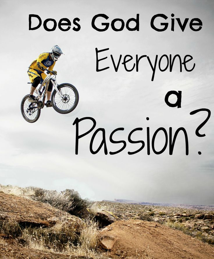 With all of the pressure out there to figure out what our life-defining passion is, do we know that God has actually given us one?