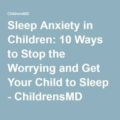 Sleep Anxiety in Children: 10 Ways to Stop the Worrying and Get Your Child to Sleep - ChildrensMD