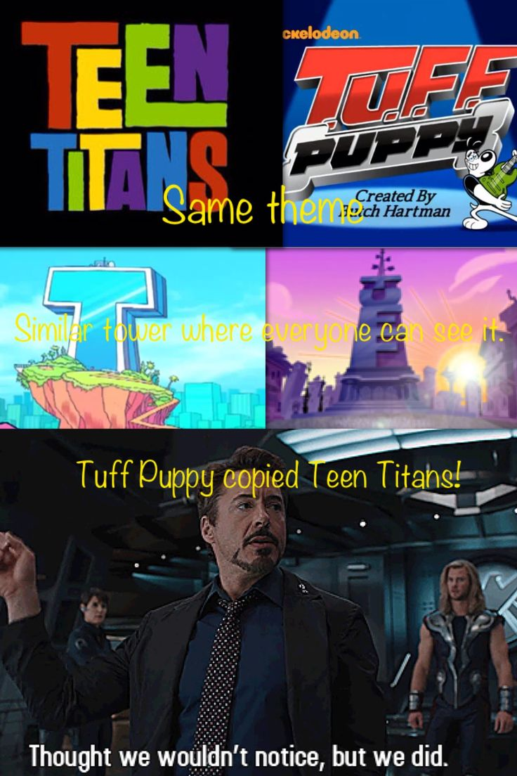 Tuff puppy copies the teen titans!! If you hear the themes you will agree! Towers might not be too similar but they are basically he same thing! Thought we wouldn't notice!