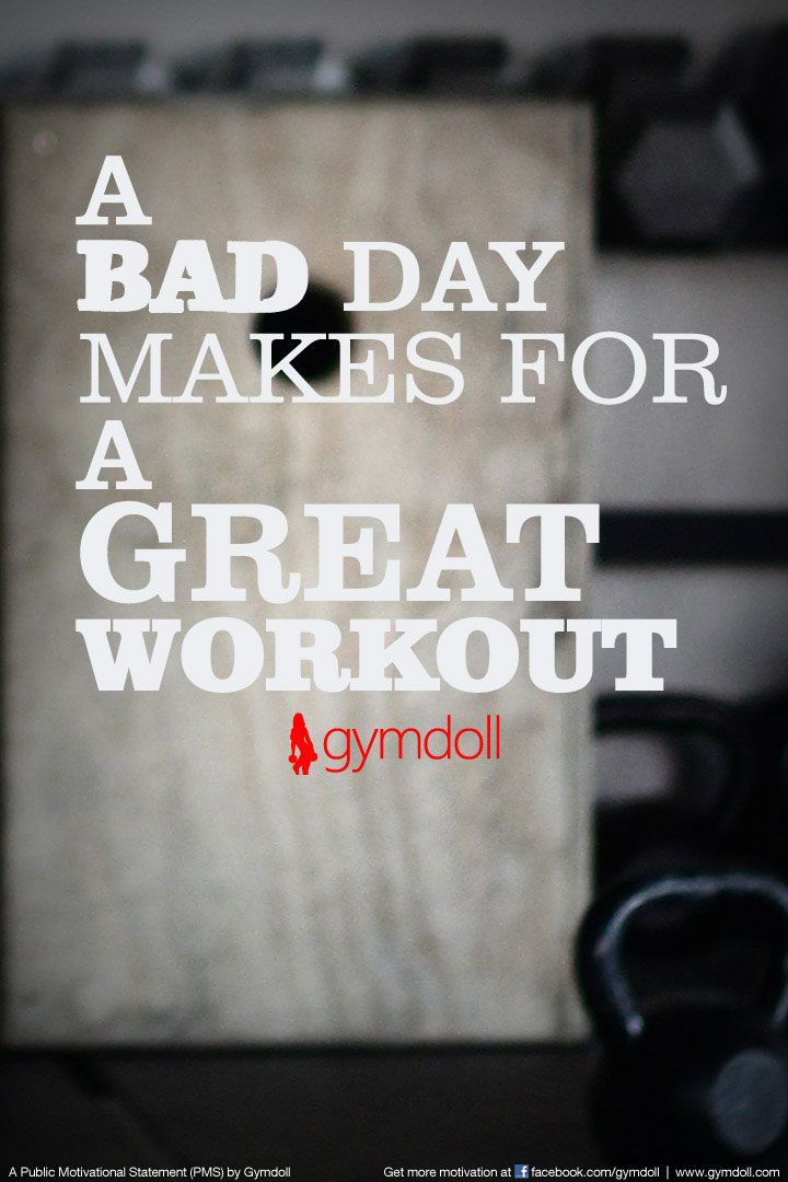 Having a bad day?  Try doing a 30 min workout.  Guaranteed to make a difference! Have a great day and an awesome workout! - Gymdoll