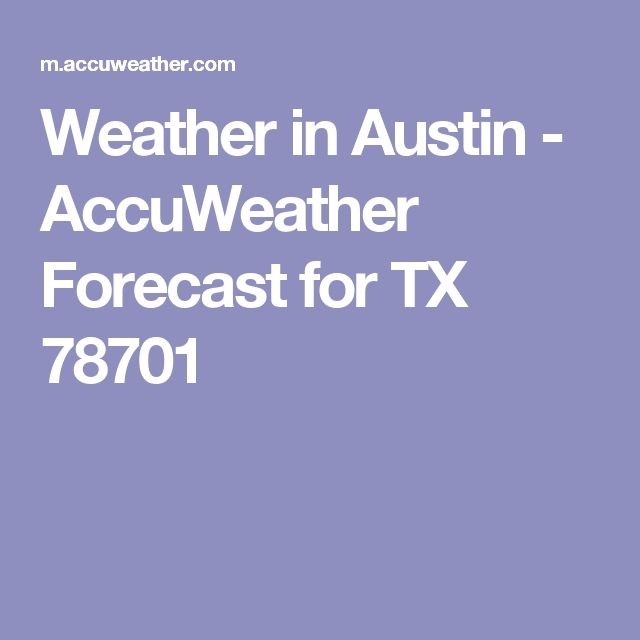 Weather in Austin - AccuWeather Forecast for TX 78701
