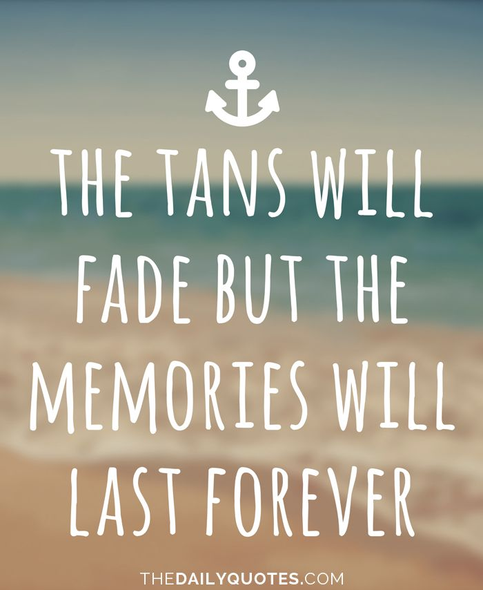 New The tans will fade but the memories will last forever. thedailyquotes.com 8