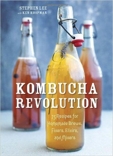 Kombucha Revolution: 75 Recipes for Homemade Brews, Fixers, Elixirs, and Mixers: Amazon.co.uk: Stephen Lee: 9781607745983: Books