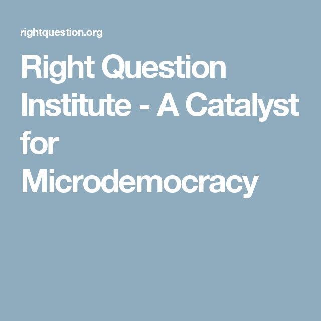 Right Question Institute - A Catalyst for Microdemocracy