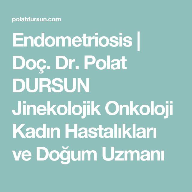 Endometriosis | Doç. Dr. Polat DURSUN Jinekolojik Onkoloji Kadın Hastalıkları ve Doğum Uzmanı
