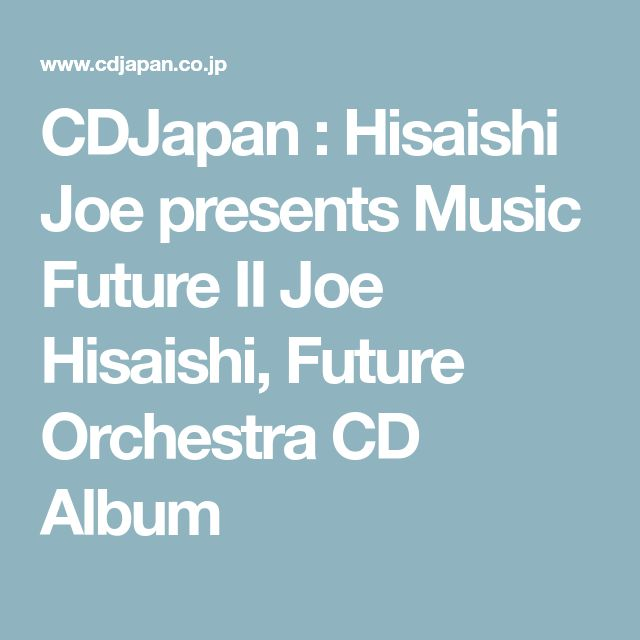 CDJapan : Hisaishi Joe presents Music Future II  Joe Hisaishi, Future Orchestra CD Album