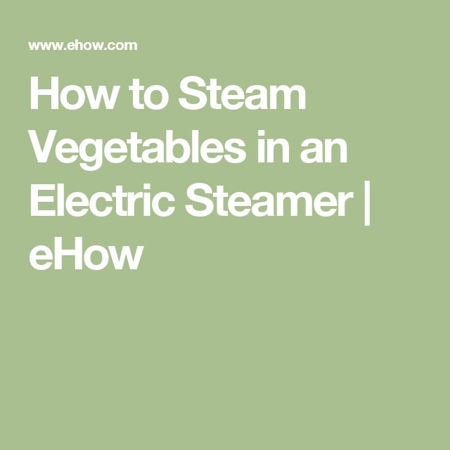 How to Steam Vegetables in an Electric Steamer | eHow