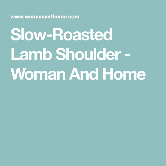 Slow-Roasted Lamb Shoulder - Woman And Home