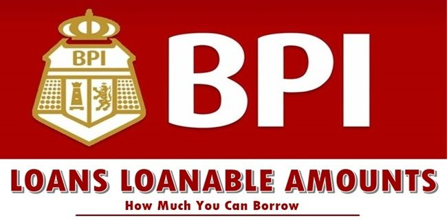Bpi Loans Loanable Amounts Here Is A Guide On The Loanable Amounts Minimum And Maximum Per Loan Offer Of The Bank Of The P Personal Loans How To Apply Loan