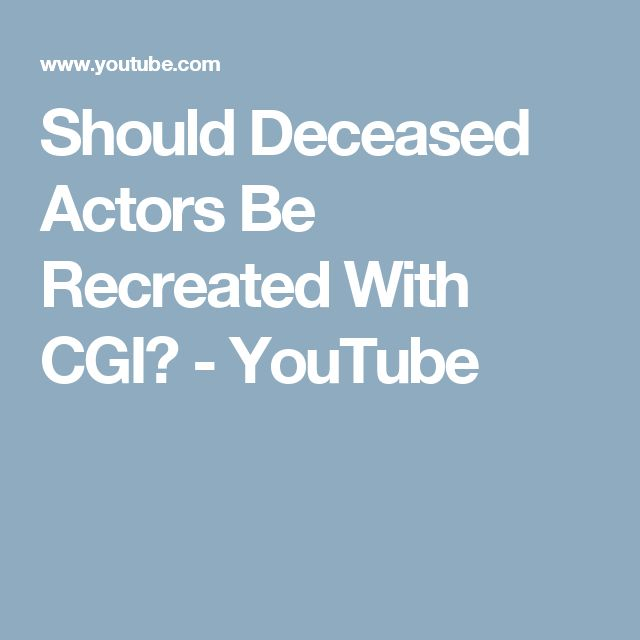 Should Deceased Actors Be Recreated With CGI? - YouTube