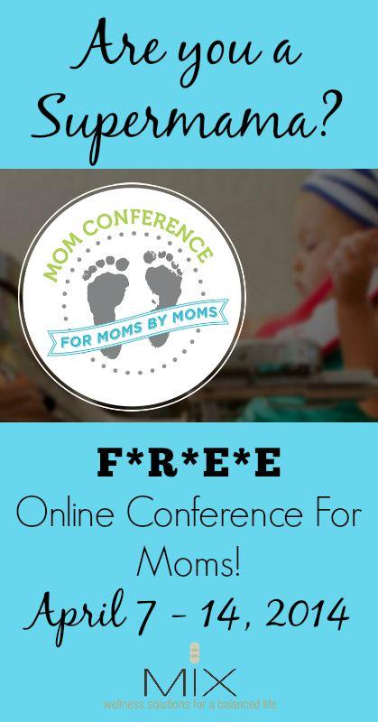 Are You a Supermama? Register for this F*R*E*E Online Conference For Moms!  www.mixwellness.com