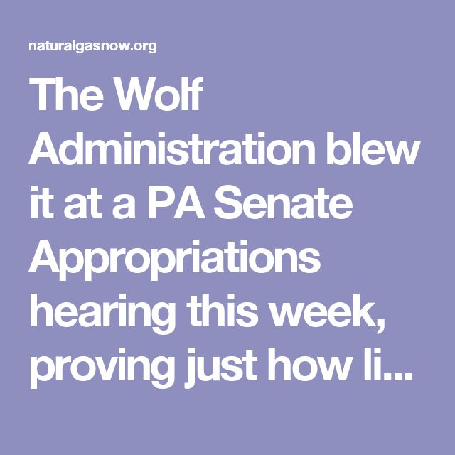 The Wolf Administration blew it at a PA Senate Appropriations hearing this week, proving just how little thought has gone into its severance tax proposal.  http://naturalgasnow.org/wolf-administration-loses-credibility-severance-tax/