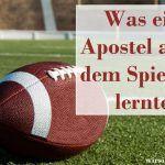 Was ein Apostel des Herrn auf dem Spielfeld lernte