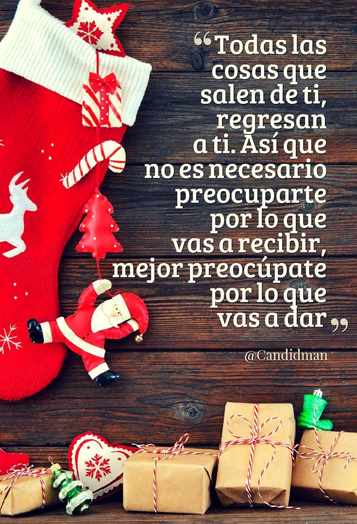 """""""Todas las cosas que salen de ti, regresan a ti. Así que no es necesario preocuparte por lo que vas a recibir, mejor preocúpate por lo que vas a dar"""". @candidman #Frases #Reflexion #Navidad #Regalos #Candidman"""