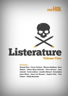 Listerature Vol. 2: a collection of short stories in list form by Samuel Best, Trevor Corkum, Sharon Goldberg, Sara Habein, Eileen Mary Holowka, Clare Kirwan, Lacy Lalonde, Curtis Leblanc, Jennifer Manuel, Gwendolyn Joyce Mintz, Jason Lee Norman, Angela Palm, Troy Palmer and Philip Simondet.  Download it for free, for your phone, tablet or eReader.