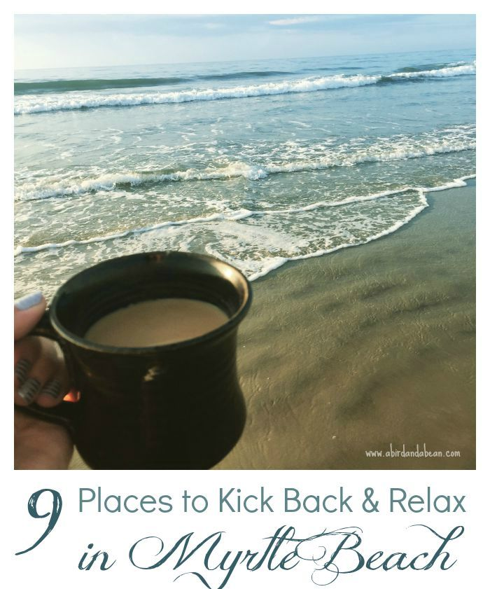 9 Places to Kick Back & Relax in Myrtle Beach