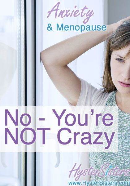 Is anxiety a symptom of menopause or am I losing my mind?      Before you hit menopause (http://www.hystersisters.com/vb2/article_581254.htm), you were likely e