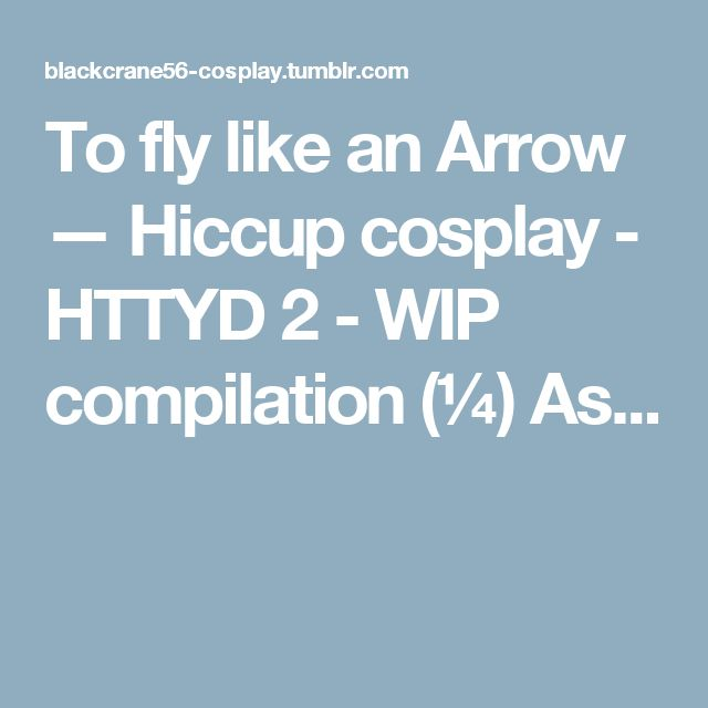 To fly like an Arrow — Hiccup cosplay - HTTYD 2 - WIP compilation (¼) As...