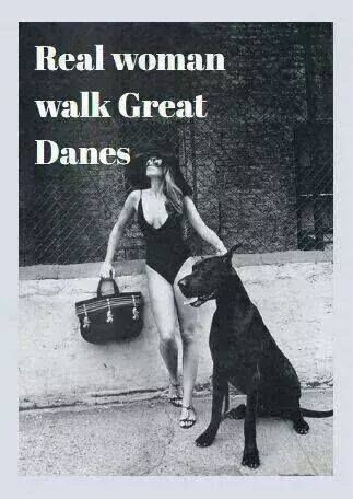 Real women walk Great Danes!