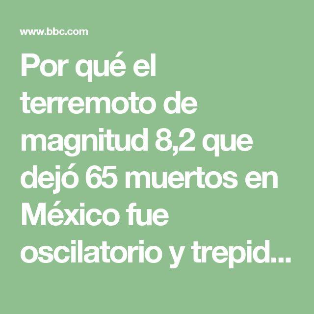 Por qué el terremoto de magnitud 8,2 que dejó 65 muertos en México fue oscilatorio y trepidatorio a la vez - BBC Mundo