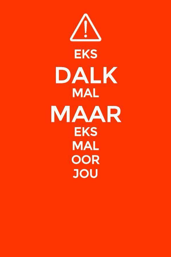 Eks dalk mal, maar eks mal oor JOU!!!! Btw eks afrikaans!!! South Africans are awesome!!!!