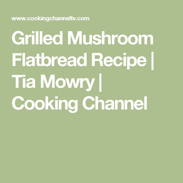 Grilled Mushroom Flatbread Recipe | Tia Mowry | Cooking Channel