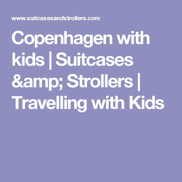 Copenhagen with kids | Suitcases & Strollers | Travelling with Kids