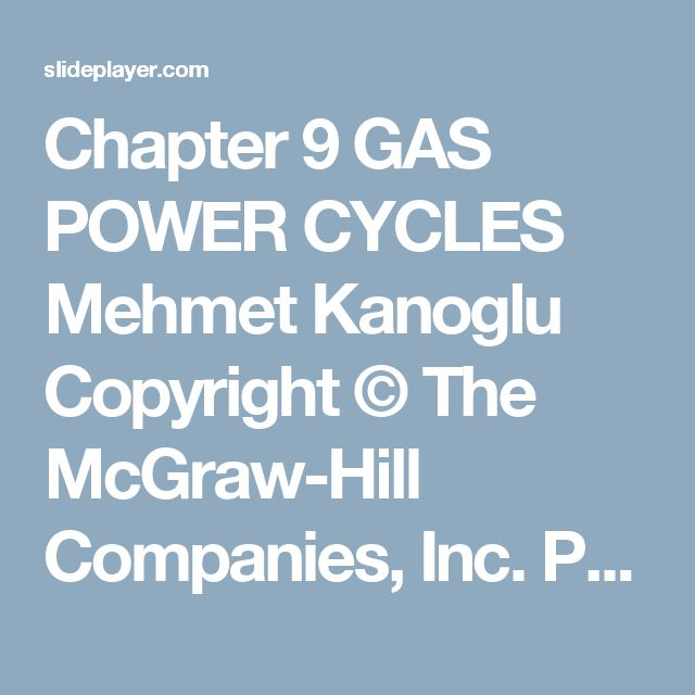 Chapter 9 GAS POWER CYCLES Mehmet Kanoglu Copyright © The McGraw-Hill Companies, Inc. Permission required for reproduction or display. Thermodynamics: - ppt download
